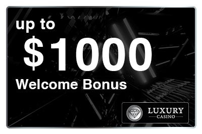 Luxury Casino Welcome Bonus up to $1000